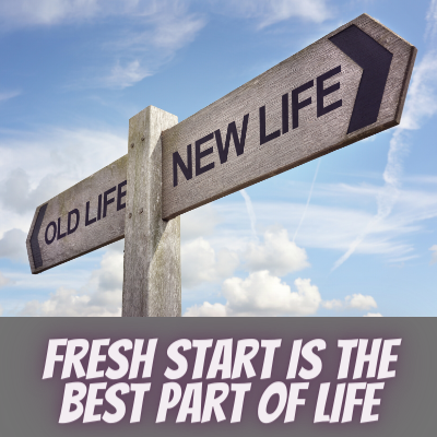Fresh Start is the Best Part of Life